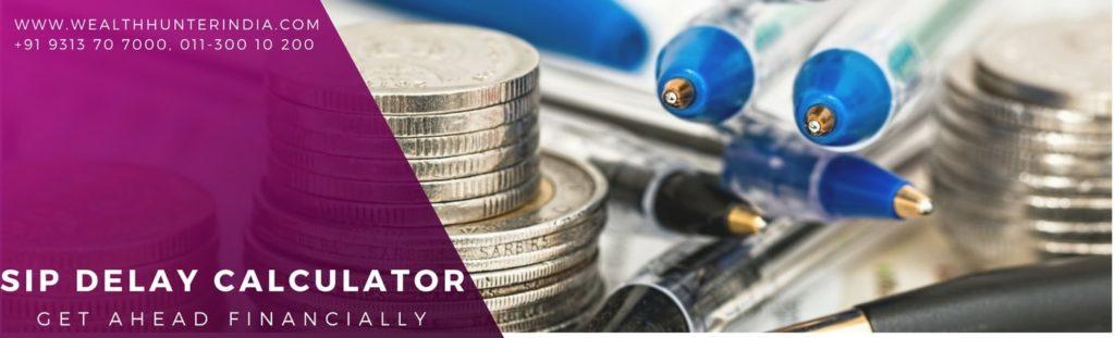 SIP Delay Calculator,Wealthhunterindia